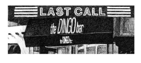 Last Call #2: The Dingo Bar