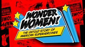 WONDER WOMEN! The Untold Story of AmericanSuperheroines