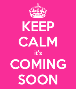 keep-calm-it-s-coming-soon